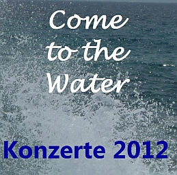 Come to the Water - Konzerte 2012